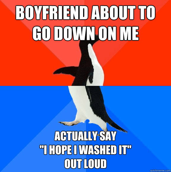 boyfriend about to go down on me actually say i hope i wa - Socially Awesome Awkward Penguin