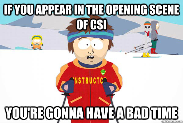 if you appear in the opening scene of csi youre gonna have  - Super Cool Ski Instructor