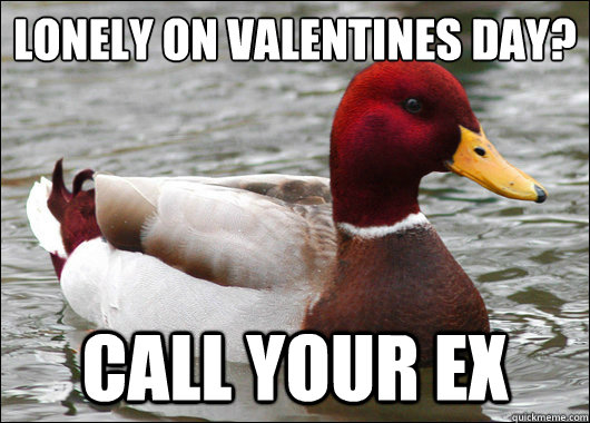 lonely on valentines day call your ex - Malicious Advice Mallard
