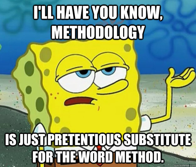 ill have you know methodology is just pretentious substit - Tough Spongebob