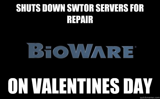 shuts down swtor servers for repair on valentines day - Scumbag bioware