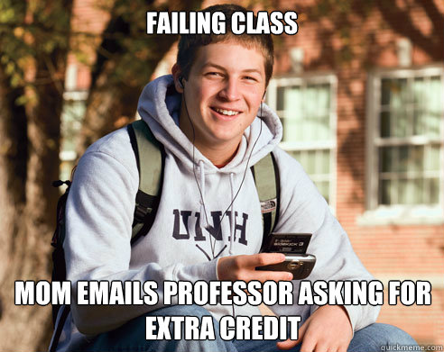 failing class mom emails professor asking for extra credit - College Freshman