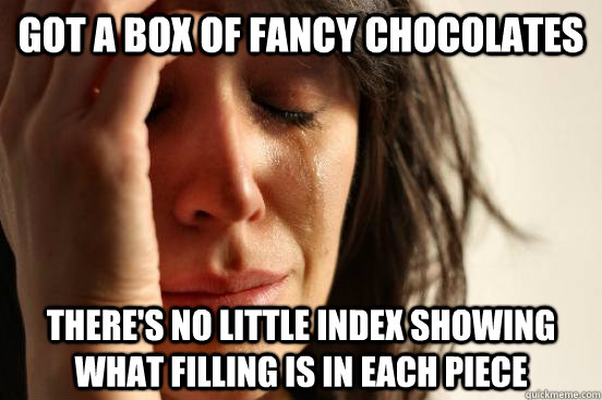 got a box of fancy chocolates theres no little index showin - First World Problems