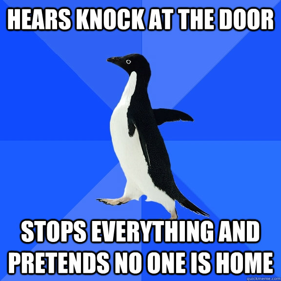 hears knock at the door stops everything and pretends no one - Socially Awkward Penguin