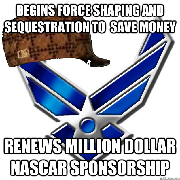 begins force shaping and sequestration to save money renews - Scumbag Airforce
