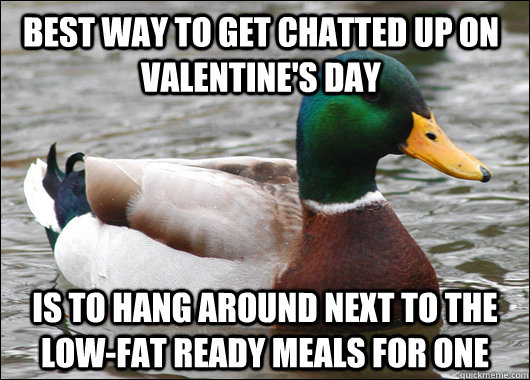 best way to get chatted up on valentines day is to hang aro - Actual Advice Mallard