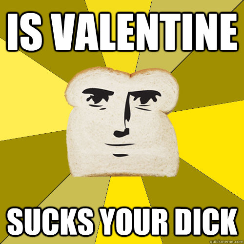 is valentine sucks your dick - Breadfriend