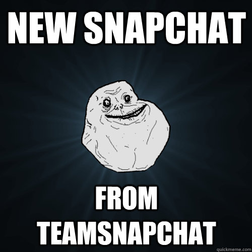 new snapchat from teamsnapchat - Forever Alone
