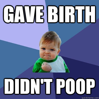gave birth didnt poop - Success Kid
