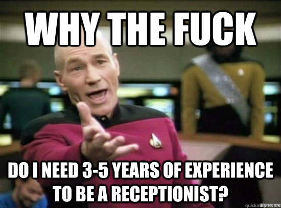 why the fuck do i need 35 years of experience to be a recep - Annoyed Picard HD