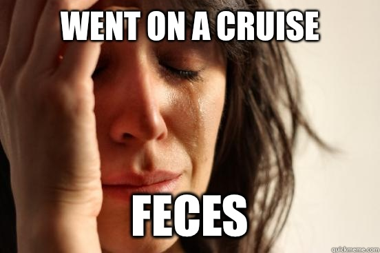 Went on a cruise Feces - First World Problems