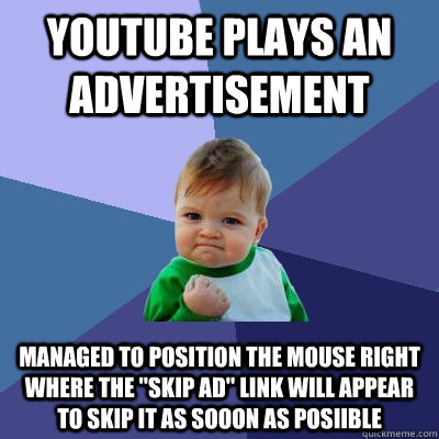 youtube plays an advertisement managed to position the mouse - Success Kid