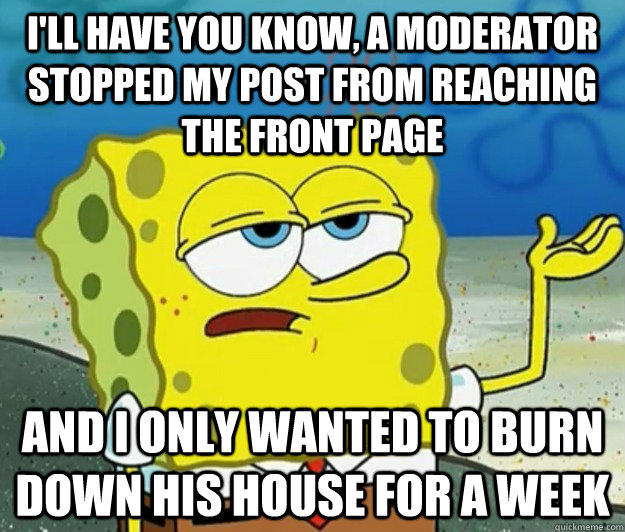 ill have you know a moderator stopped my post from reachin - Tough Spongebob