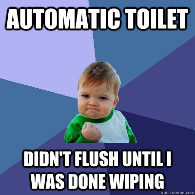 automatic toilet didnt flush until i was done wiping - Success Kid