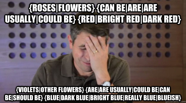 rosesflowers can beareare usuallycould be redbrigh - Facepalm Matt Cutts