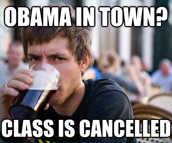 obama in town class is cancelled - Lazy College Senior