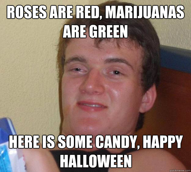 roses are red marijuanas are green here is some candy happ - 10 Guy