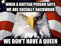 when a british person says we are socially backward we dont - American Eagle