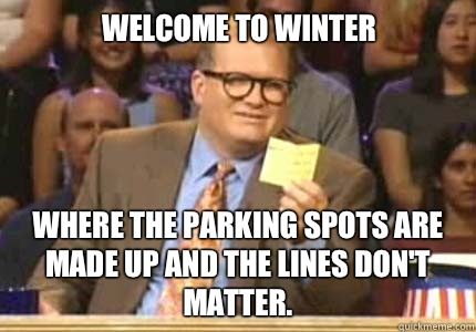 Welcome to Winter Where the parking spots are made up and th - Drew carey