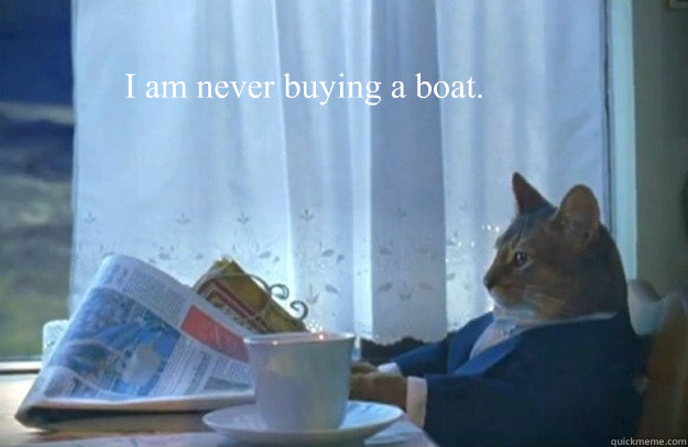 i am never buying a boat - Sophisticated Cat