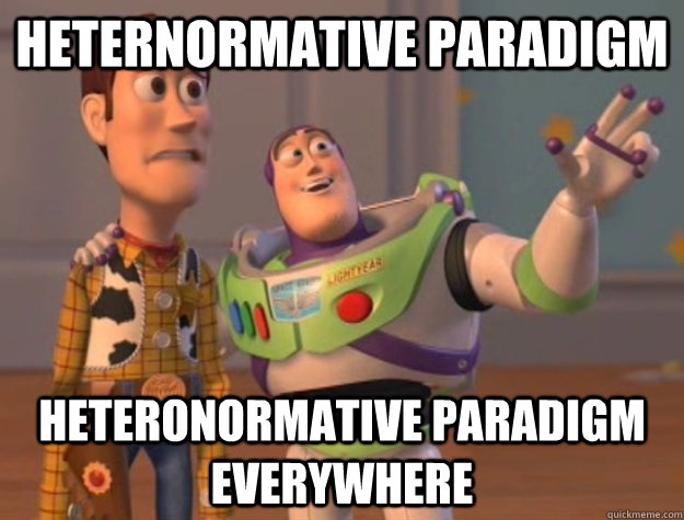 heternormative paradigm heteronormative paradigm everywhere - Buzz Lightyear