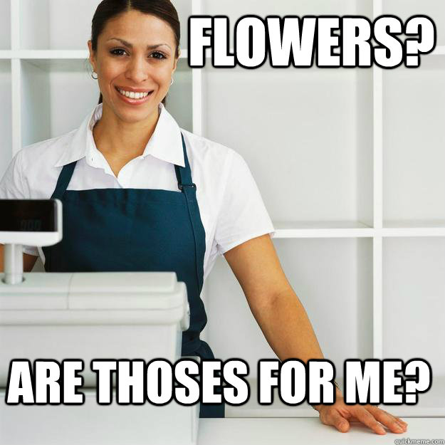  flowers are thoses for me - 