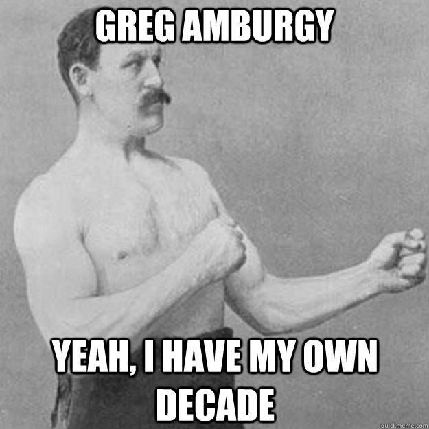 greg amburgy yeah i have my own decade - overly manly man
