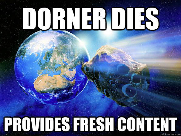 dorner dies provides fresh content - Earth-Friendly Asteroid