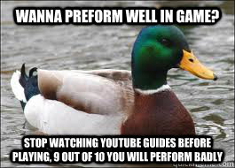 wanna preform well in game stop watching youtube guides bef - Good Advice Duck