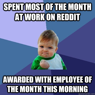 spent most of the month at work on reddit awarded with emplo - Success Kid