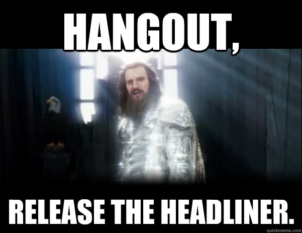 hangout release the headliner - Release the Kraken!