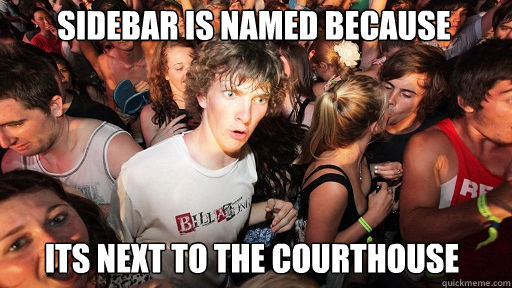 sidebar is named because its next to the courthouse - Sudden Clarity Clarence