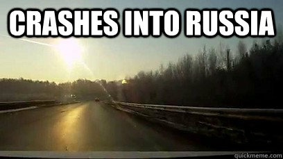 crashes into russia - Good Guy Meteor