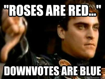 roses are red downvotes are blue - Downvoting Roman