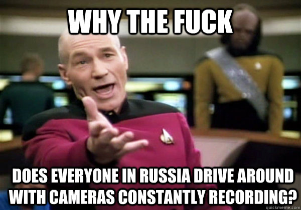 why the fuck does everyone in russia drive around with camer - Patrick Stewart WTF