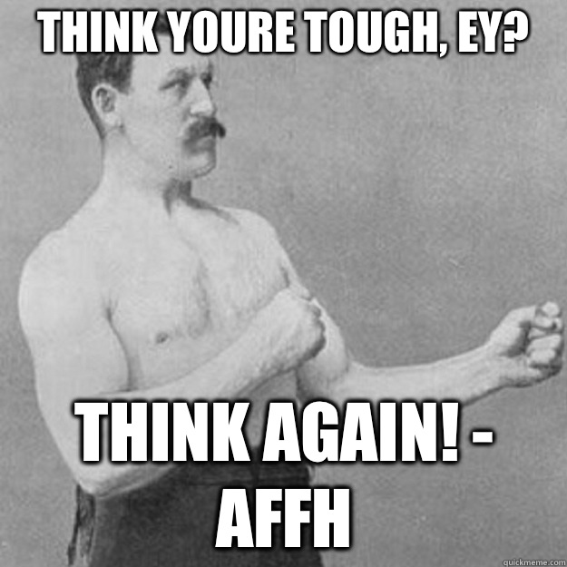 Think youre tough ey  - overly manly man