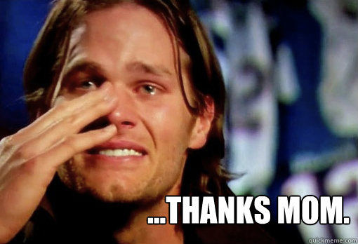 thanks mom - Crying Tom Brady