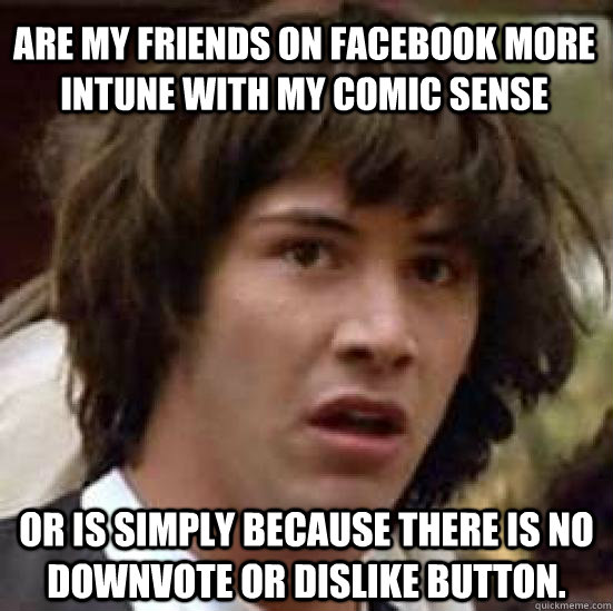 are my friends on facebook more intune with my comic sense o - conspiracy keanu