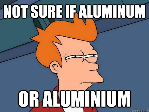 not sure if aluminum or aluminium - Futurama Fry