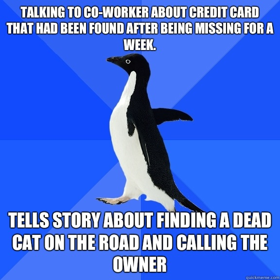Talking to coworker about credit card that had been found af - Socially Awkward Penguin