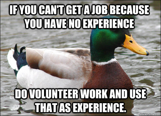 if you cant get a job because you have no experience do vol - Actual Advice Mallard