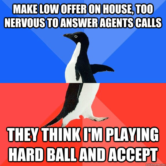 make low offer on house too nervous to answer agents calls  - Socially Awkward Awesome Penguin