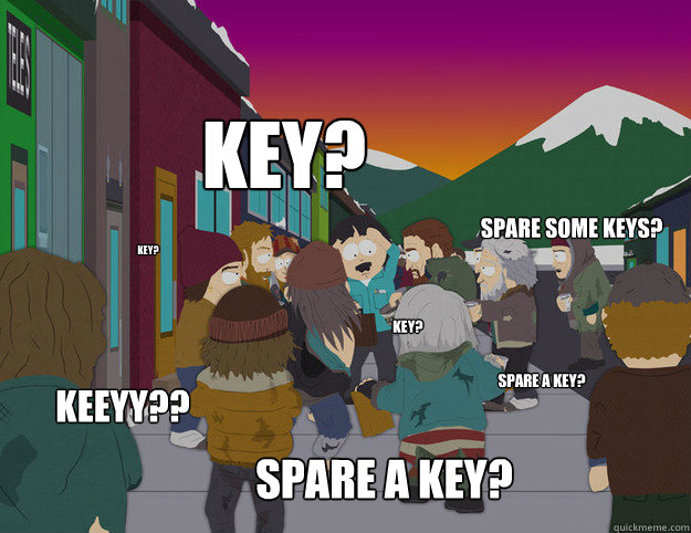 key spare a key keeyy spare some keys key spare a key - Randy harassed