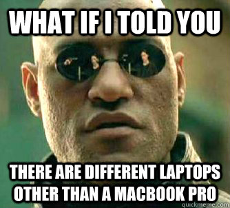 what if i told you there are different laptops other than a  - WhatIfIToldYouBing