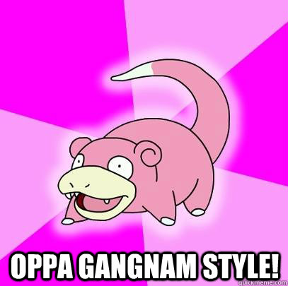 oppa gangnam style - Slowpoke