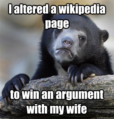 i altered a wikipedia page to win an argument with my wife - Confession Bear
