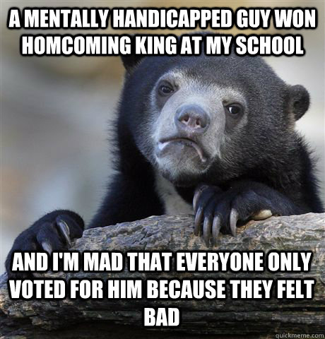 a mentally handicapped guy won homcoming king at my school a - Confession Bear