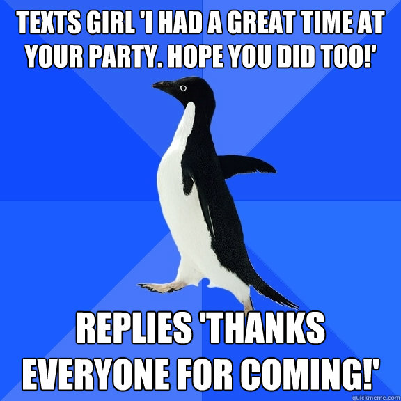 texts girl i had a great time at your party hope you did t - Socially Awkward Penguin