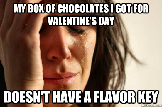 my box of chocolates i got for valentines day doesnt have  - First World Problems