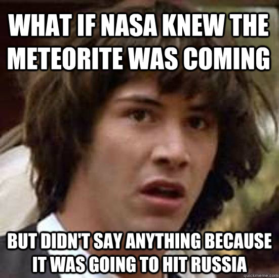 what if nasa knew the meteorite was coming but didnt say an - conspiracy keanu